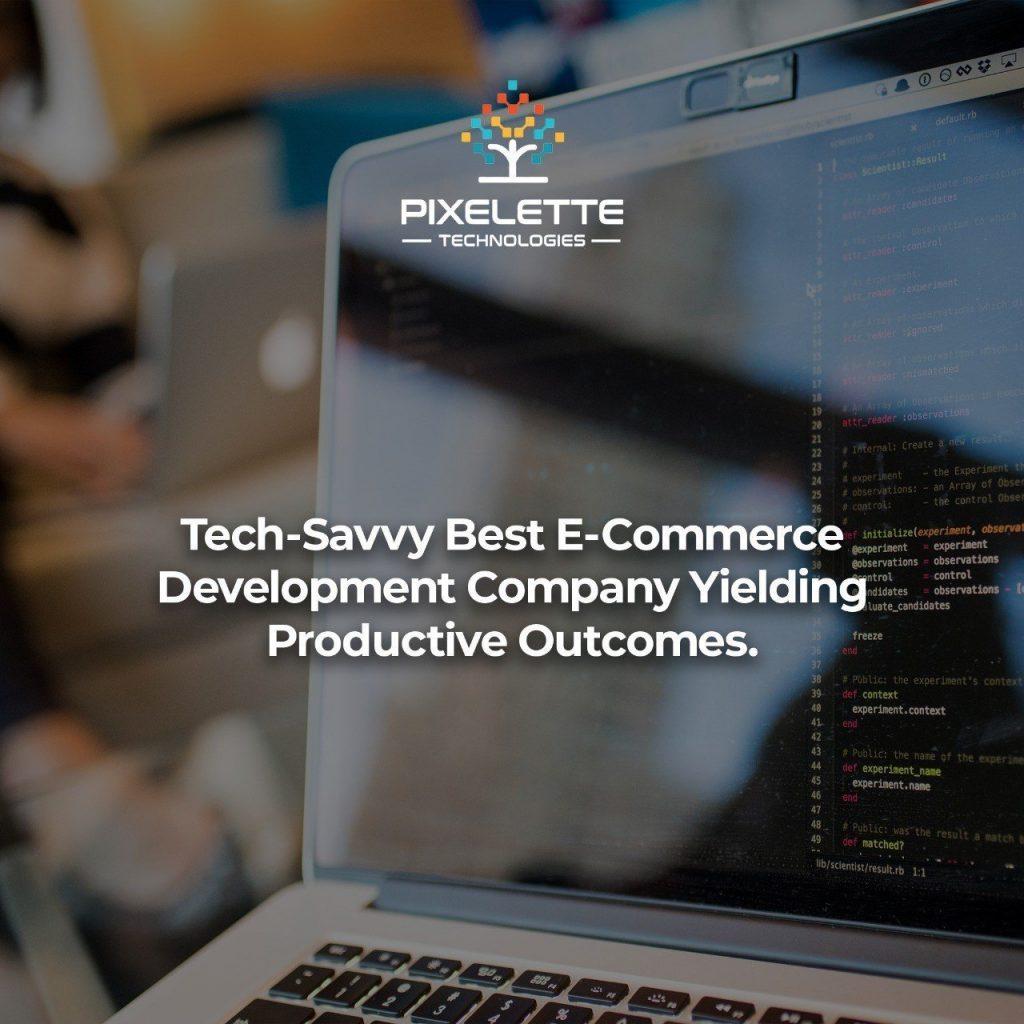 Tech-Savvy Best E-Commerce Development Company Yielding Productive Outcomes
