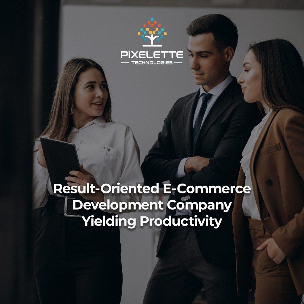 Result-Oriented E-Commerce Development Services