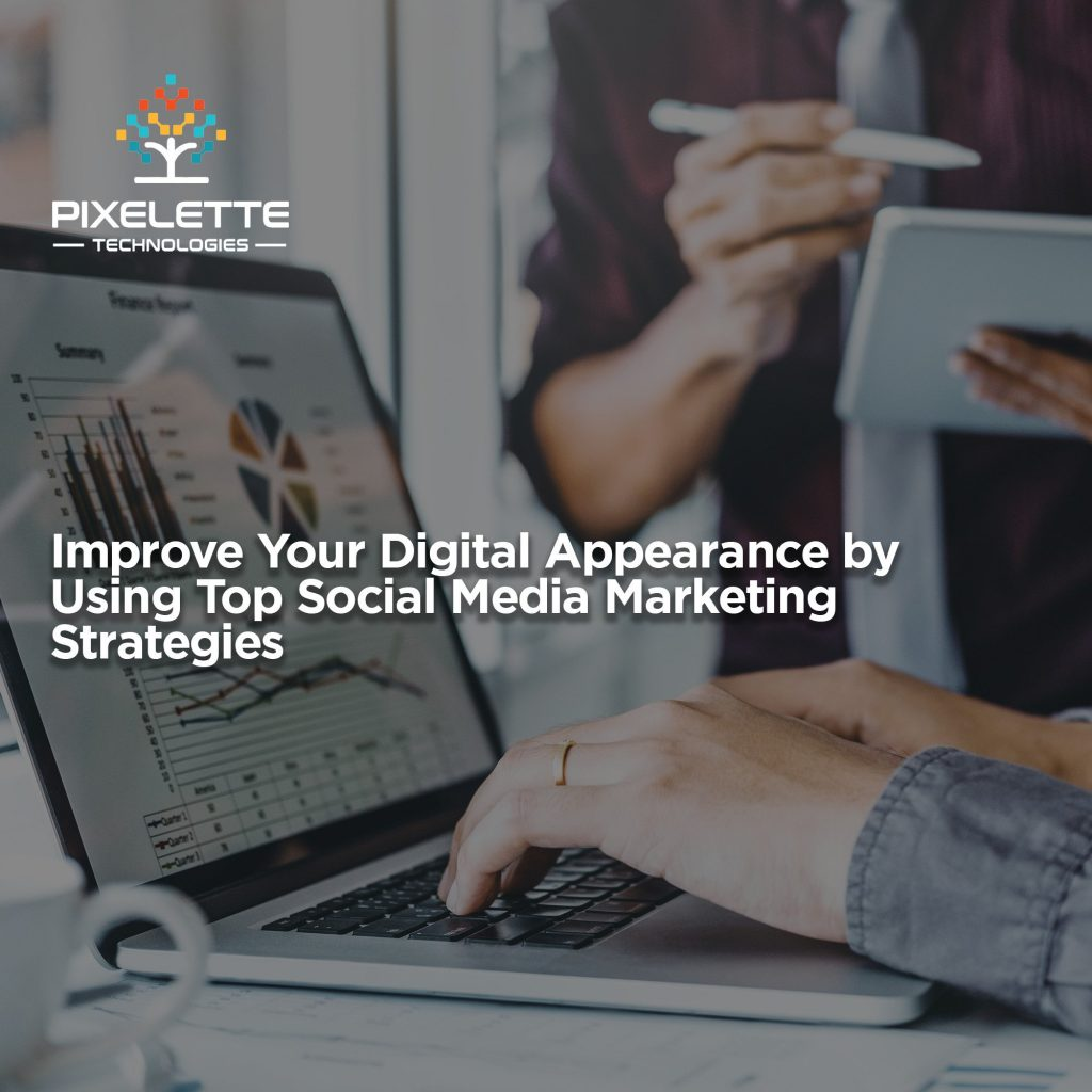 Improve Your Digital Appearance by Using Top Social Media Marketing Strategies