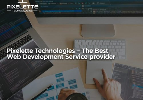 Pixelette Technologies – The Best Web Development Service provider