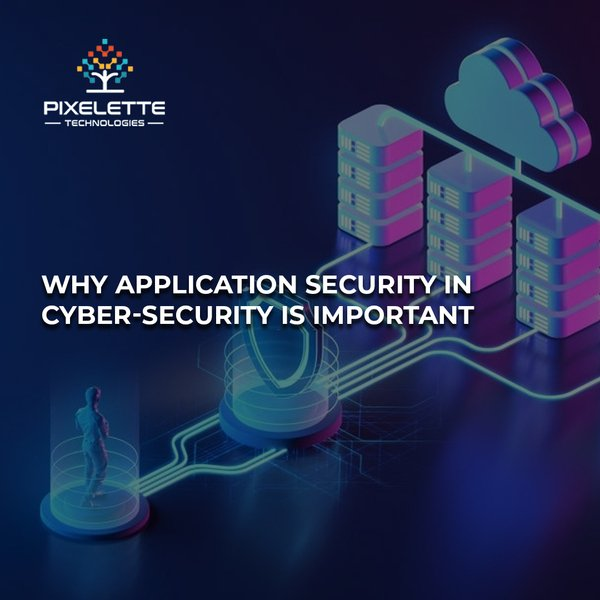 Why Application Security in Cyber-Security is important