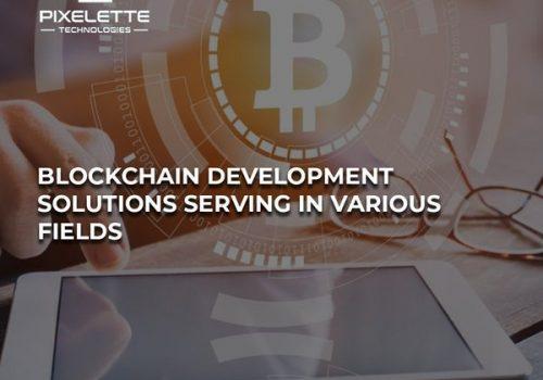 Blockchain Development Solutions Serving in Various Fields